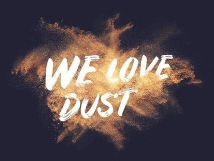 we love dust